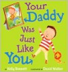 Your Daddy Was Just Like You - Kelly Bennett, David L. Walker