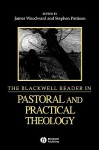 The Blackwell Reader in Pastoral and Practical Theology - John Patton