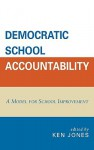 Democratic School Accountability: A Model for School Improvement - Ken Jones
