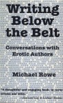 Writing Below the Belt: Conversations with Erotic Authors - Michael Rowe