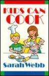 Kids Can Cook - Sarah Webb