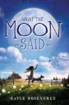 What the Moon Said - Gayle Rosengren