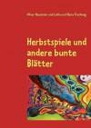 Herbstspiele Und Andere Bunte Blatter - Oliver Neumann, Lydia Therhaag