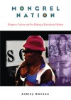 Mongrel Nation: Diasporic Culture and the Making of Postcolonial Britain - Ashley Dawson