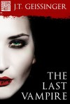 The Last Vampire (A Short Story) - J.T. Geissinger