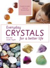 Everyday Crystals for a Better Life: Crystals for Health, Home and Personal Power - Ken Taylor, Joules Taylor