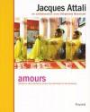 Amours : Histoires des relations entre les hommes et les femmes - Jacques Attali, Stéphanie Bonvicini