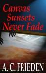 Canvas Sunsets Never Fade - A.C. Frieden