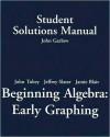 Student Solutions Manual for Beginning Algebra: Early Graphing - John Garlow, Jeffrey Slater, John Tobey