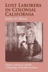 Lost Laborers in Colonial California: Native Americans and the Archaeology of Rancho Petaluma - Stephen W. Silliman