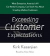 Exceeding Customer Expectations: What Enterprise, America's #1 Car Rental Company, Can Teach You About Creating Lifetime Customers - Kirk Kazanjian, Gary Telles