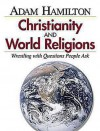 Christianity and World Religions - Planning Kit: Wrestling with Questions People Ask - Adam Hamilton