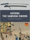 Katana: The Samurai Sword - Stephen Turnbull, Johnny Shumate