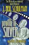 Profile in Silver: And Other Screenwritings - J. Neil Schulman, Brad Linaweaver