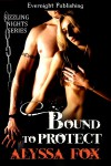 Bound To Protect - Alyssa Fox