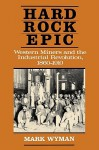 Hard Rock Epic: Western Miners and the Industrial Revolution, 1860-1910 - Mark Wyman