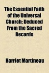 The Essential Faith of the Universal Church; Deduced from the Sacred Records - Harriet Martineau