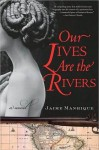 Our Lives Are the Rivers - Jaime Manrique