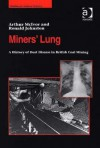 Miners' Lung: A History of Dust Disease in British Coal Mining - Arthur McIvor, Ronald Johnston