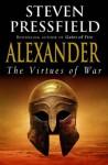 Alexander: The Virtues Of War - Steven Pressfield