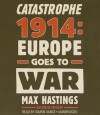 Catastrophe 1914: Europe Goes to War (Audio Cd) - Max Hastings, Simon Vance