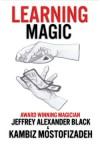 Learning Magic - Kambiz Mostofizadeh, Hoornaz Mostofizadeh, Jeffrey Alexander Black