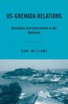 US-Grenada Relations: Revolution and Intervention in the Backyard - Gary Williams
