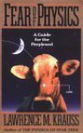 Fear Of Physics: A Guide For The Perplexed - Lawrence M. Krauss
