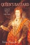 The Queen's Bastard: A Novel of Elizabeth I and Arthur Dudley - Robin Maxwell