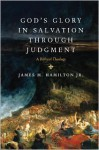 God's Glory in Salvation through Judgment: A Biblical Theology - James M. Hamilton Jr.