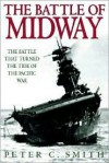 The Battle of Midway: The Battle That Turned the Tide of the Pacific War - Peter C. Smith