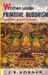 Women Under Primitive Buddhism - I.B. Horner