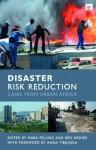 Disaster Risk Reduction: Cases from Urban Africa - Mark Pelling, Ben Wisner, Anna Kajumulo Tibaijuka