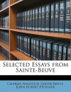 Selected Essays from Sainte-Beuve - Charles-Augustin Sainte-Beuve, John Robert Effinger