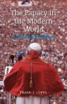 The Papacy in the Modern World: A Political History - Frank J. Coppa