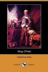 King O'Neil (Dodo Press) - Catherine Grace Frances Gore