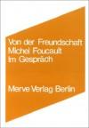 Von Der Freundschaft Als Lebensweise: Michel Foucault Im Gespräch - Michel Foucault