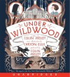 Under Wildwood Unabridged CD (Wildwood Trilogy, #2) - Colin Meloy, Carson Ellis