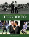 Complete Illustrated History of the Ryder Cup: Golf's Greatest Drama - Dale Concannon