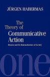 The Theory of Communicative Action, Vol 1: Reason & the Rationalization of Society - Jürgen Habermas