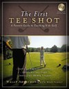 The First Tee Shot: A Parent's Guide to Teaching Kids Golf - Wally Armstrong, Mike Yorkey