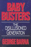 Baby Busters: Disillusioned Generation - George Barna