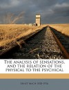 The Analysis of Sensations, and the Relation of the Physical to the Psychical - Ernst Mach
