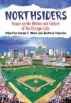 Northsiders: Essays on the History and Culture of the Chicago Cubs - Gerald C. Wood