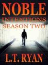 Noble Intentions: Season Two - L.T. Ryan