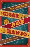 Cigar Box Banjo: Notes on Music and Life - Paul Quarrington, Roddy Doyle