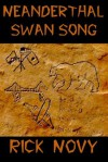 Neanderthal Swan Song - Rick Novy
