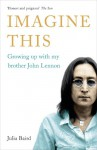 Imagine This: Growing Up With My Brother, John Lennon - Julia Baird