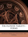 Fir-Flower Tablets: Poems - Florence Ayscough, Amy Lowell