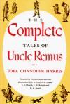 Complete Tales of Uncle Remus - Joel Chandler Harris